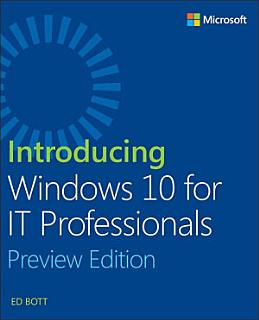 Introducing Windows 10 for IT Professionals  Preview Edition Book
