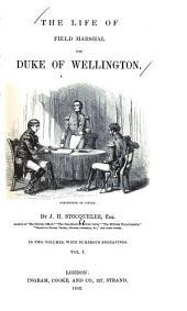The Life of Field Marshal the Duke of Wellington: Volume 1
