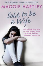 Sold To Be A Wife: Only a determined foster carer can stop a terrified girl from becoming a child bride