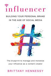 Influencer – Building Your Personal Brand in the Age of Social Media