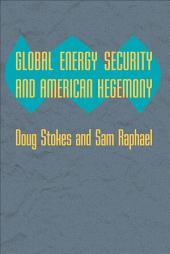 Global Energy Security and American Hegemony
