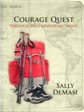Courage Quest: Through Solo Travel Adventure Travel