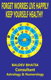 FORGET WORRIES LIVE HAPPILY: KEEP YOURSELF HEALTHY