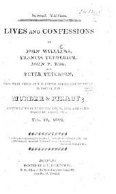 Lives and Confessions of J. W., F. Frederick, etc. who were tried ... for murder and piracy ... Second edition