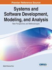 Systems and Software Development, Modeling, and Analysis: New Perspectives and Methodologies: New Perspectives and Methodologies