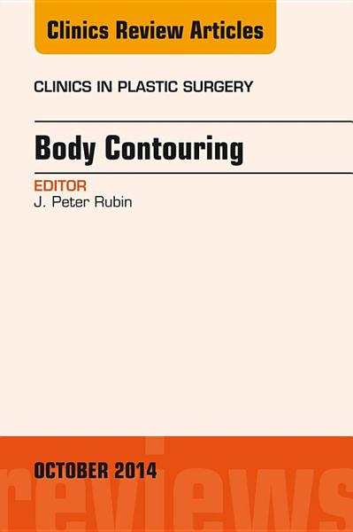 Body Contouring  An Issue of Clinics in Plastic Surgery