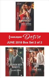 Harlequin Desire June 2018 Box Set - 2 of 2: His Heir, Her Secret\Reunion with Benefits\Tangled Vows