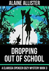 Dropping Out of School: (A Clarissa Spencer Cozy Mystery Book 3)