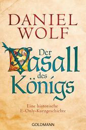 Der Vasall des Königs: Eine historische E-Only-Kurzgeschichte - (Prequel zu Fleury 3)