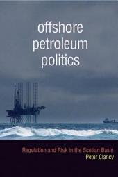 Offshore Petroleum Politics: Regulation and Risk in the Scotian Basin