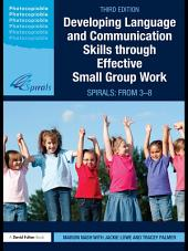 Developing Language and Communication Skills through Effective Small Group Work: SPIRALS: From 3-8, Edition 3