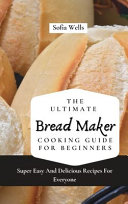 The Ultimate Bread Maker Cooking Guide For Beginners PDF