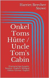 Onkel Toms Hütte / Uncle Tom's Cabin (Zweisprachige Ausgabe: Deutsch - Englisch / Bilingual Edition: German - English)