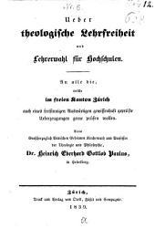 Über theologische Lehrfreiheit und Lehrerzahl für Hochschulen: An alle die, welche im ... Kanton Zürich auch eines ... Auswärtigen ... Überzeugungen gerne prüfen wollen