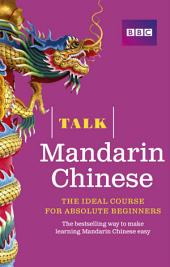 Talk Mandarin Chinese Enhanced eBook (with audio) - Learn Mandarin Chinese with BBC Active: The bestselling way to make learning Mandarin Chinese easy, Edition 2