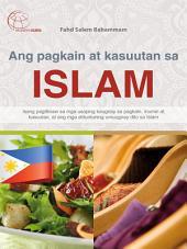 Ang pagkain at kasuutan sa Islam: Isang paglilinaw sa mga usaping kaugnay sa pagkain, inumin at kasuutan, at ang mga alituntuning umuugnay dito sa Islam