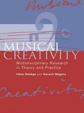Musical Creativity: Multidisciplinary Research in Theory and Practice
