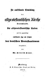 Die confessionelle Entwicklung der altprotestantischen Kirche Deutschlands, die altprotestantische Union und die gegenwärtige confessionelle Lage und Aufgabe des deutschen Protestantismus