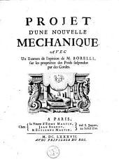 Projet d'une nouvelle méchanique, avec un examen de l'opinion de M. Borelli, sur les propiétés des poids suspendus par des cordes