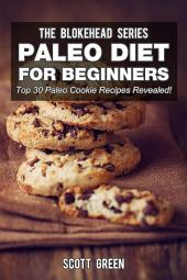 Paleo Diet For Beginners: Top 30 Paleo Cookie Recipes Revealed !