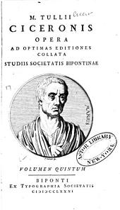 M. Tullii Ciceronis Opera ad optimas editiones collata: Praemittitur vita ex Plutarchi graeco latine reddita, cum notitia literaria, Volume 5