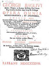 Opera omnia medico-practica, et anatomica: Editio XVIII, cui praeter dissertationes, aliosque tractatus anteactis editionibus adjunctos