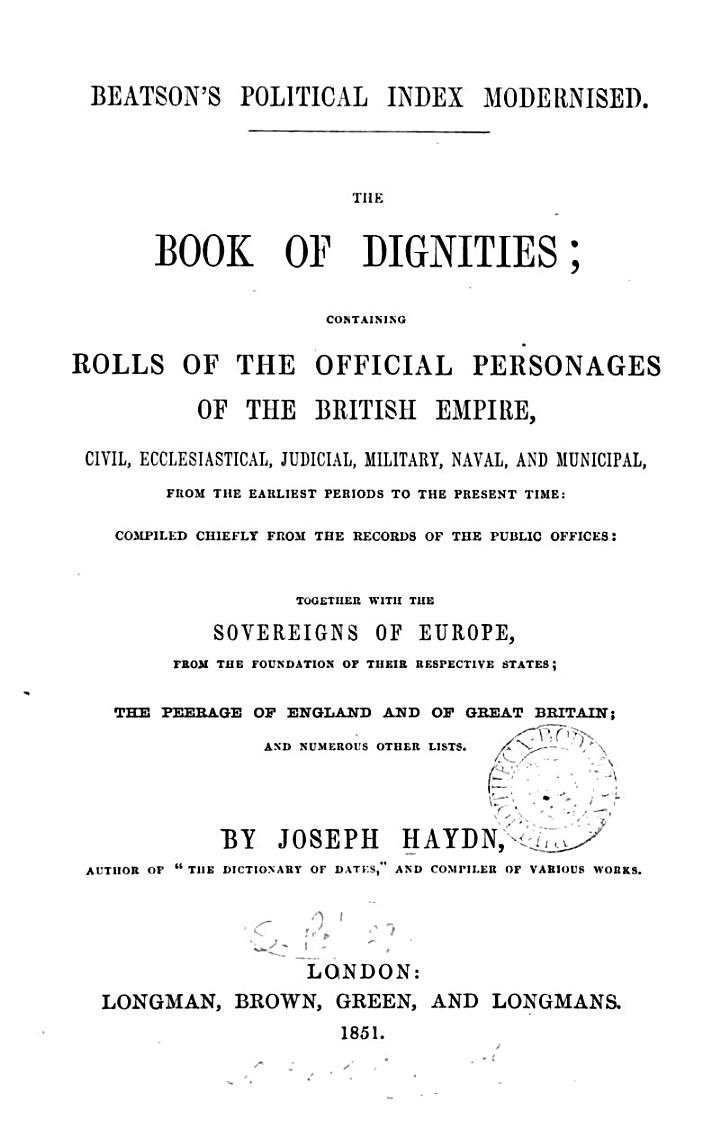 Beatson's Political index modernised. The book of dignities; containing rolls of the official personages of the British empire, together with the sovereigns of Europe, the peerage of England and of Great Britain; and numerous other lists