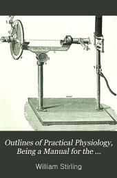Outlines of Practical Physiology: Being a Manual for the Physiological Laboratory, Including Chemical and Experimental Physiology, with Reference to Practical Medicine