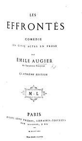 Les Effrontés. Comédie en cinq actes en prose ... Deuxième édition