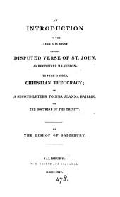 An introduction to the controversy on the disputed verse of st. John, as revived by mr. Gibbon. To which is added, Christian theocracy, or, A second letter to mrs. Joanna Baillie, on the doctrine of the Trinity