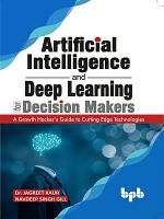 Artificial Intelligence and Deep Learning for Decision Makers
