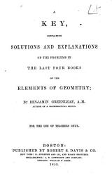 A Key Containing Solutions And Explanations Of The Problems In The Last Four Books Of The Elements Of Geometry For The Use Of Teachers Only Book PDF