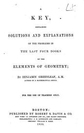 A Key Containing Solutions And Explanations Of The Problems In The Last Four Books Of The Elements Of Geometry For The Use Of Teachers Only