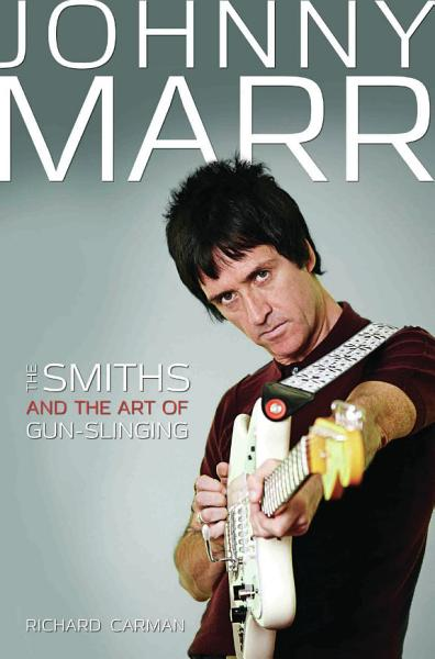 Johnny Marr - The Smiths & the Art of Gunslinging Pdf Book