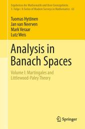 Analysis in Banach Spaces: Volume I: Martingales and Littlewood-Paley Theory