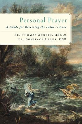 Personal Prayer  A Guide for Receiving the Father   s Love