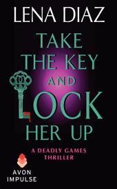 Take the Key and Lock Her Up: A Deadly Games Thriller
