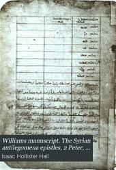 Williams manuscript. The Syrian antilegomena epistles, 2 Peter, 2 and 3 John, and Jude, ed. by I. H. Hall: Volume 1