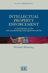 Intellectual Property Enforcement: A Commentary on the Anti-counterfeiting Trade Agreement (ACTA)