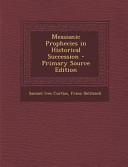 Messianic Prophecies in Historical Succession   Primary Source Edition PDF
