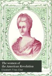 The Women of the American Revolution: Volume 1