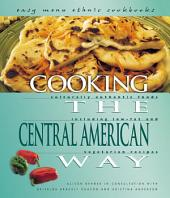 Cooking the Central American Way: Culturally Authentic Foods Including Low-fat and Vegetarian Recipes