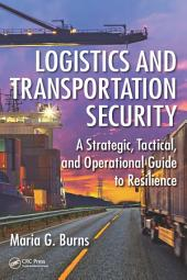 Logistics and Transportation Security: A Strategic, Tactical, and Operational Guide to Resilience