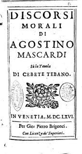 Discorsi morali di Agostino Mascardi sù la tauola di Cebete Tebano