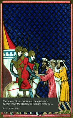 Chronicles of the Crusades  contemporary narratives of the crusade of Richard c  ur de lion  by Richard of Devizes and Geoffrey de Vinsauf  and of the crusade of saint Louis  by lord J  de Joinville  ed  by H G  Bohn  signing himself H G B