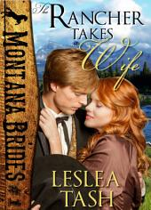 The Rancher Takes a Wife, Montana Brides #1: A sweet, clean, historical romance
