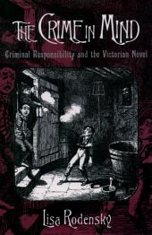 The Crime in Mind: Criminal Responsibility and the Victorian Novel