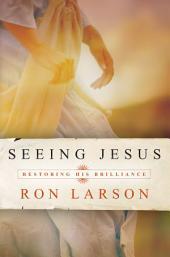 Seeing Jesus: Restoring His Brilliance