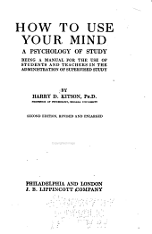 How to Use Your Mind: A Psychology of Study, Being a Manual for the Use of Students and Teachers in the Administration of Supervised Study