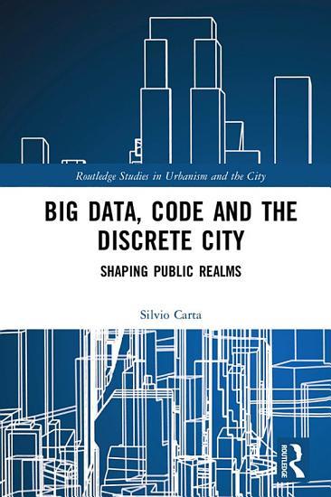 Big Data  Code and the Discrete City PDF
